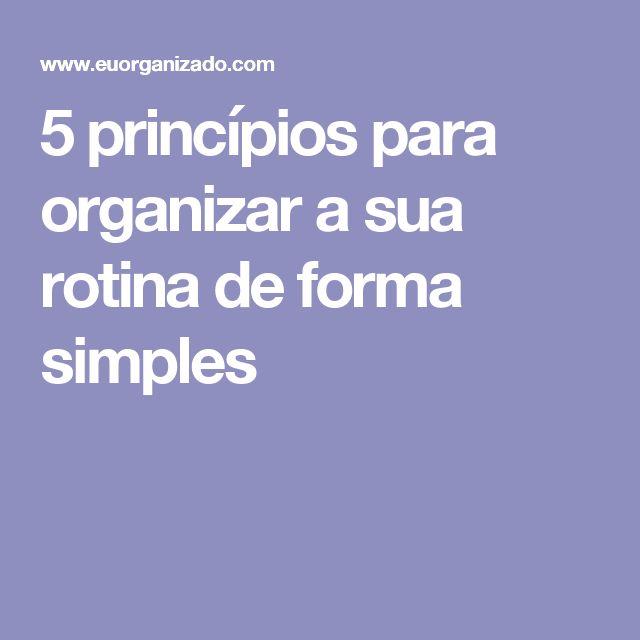 5 princípios para organizar a sua rotina de forma simples