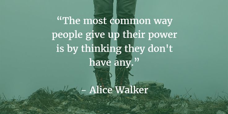 """The most common way people give up their power is by thinking they don't have any.""- Alice Walker #quote"