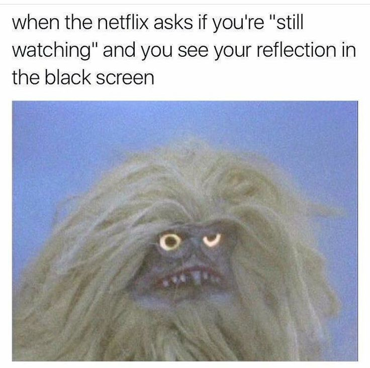 My exact reflection on the screen.
