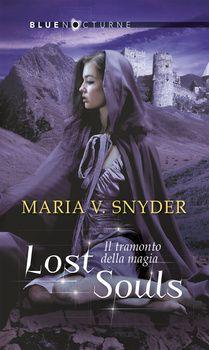 126. Lost Souls - Il tramonto della magia - Maria V. Snyder