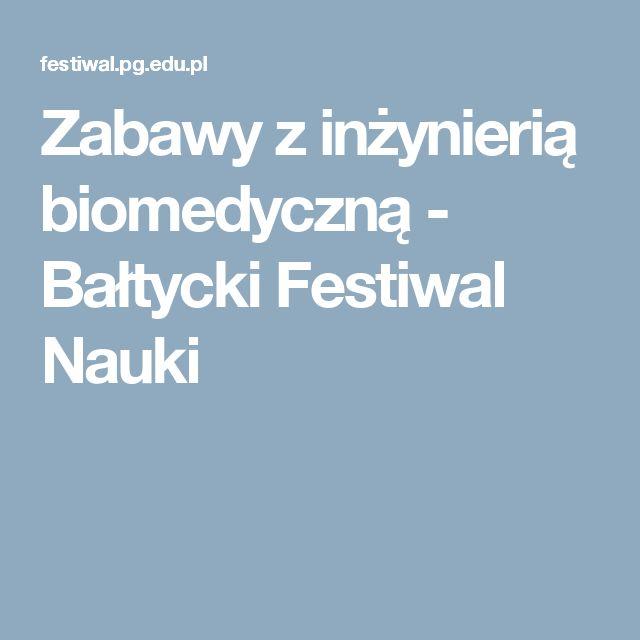 Zabawy z inżynierią biomedyczną - Bałtycki Festiwal Nauki