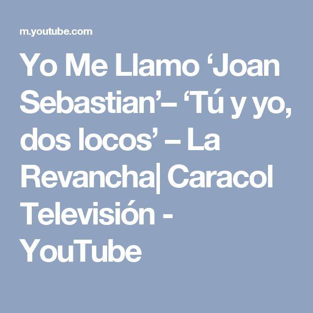 Yo Me Llamo 'Joan Sebastian'– 'Tú y yo, dos locos' – La Revancha  Caracol Televisión - YouTube