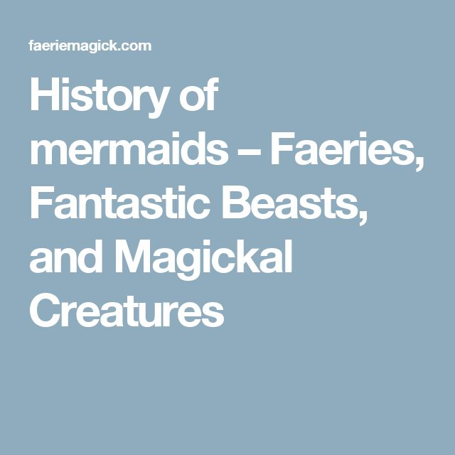 History of mermaids – Faeries, Fantastic Beasts, and Magickal Creatures