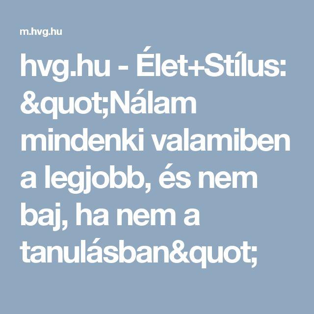 """hvg.hu - Élet+Stílus: """"Nálam mindenki valamiben a legjobb, és nem baj, ha nem a tanulásban"""""""
