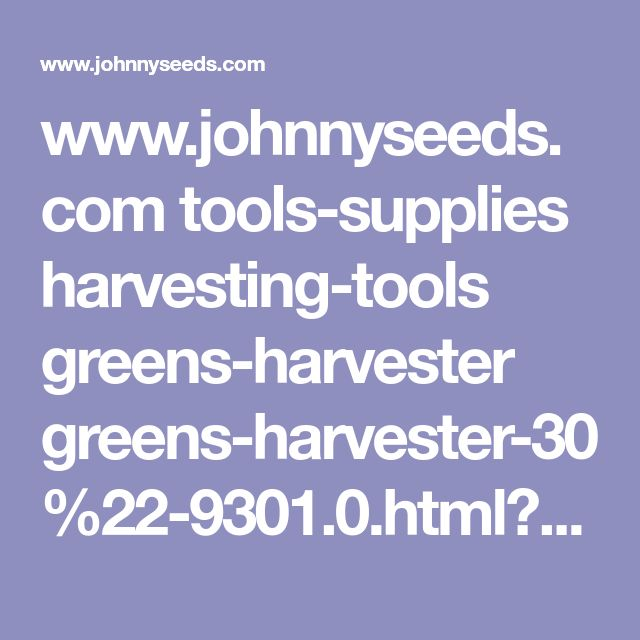 www.johnnyseeds.com tools-supplies harvesting-tools greens-harvester greens-harvester-30%22-9301.0.html?dwvar_9301.0_sizecode=0&source=quickview