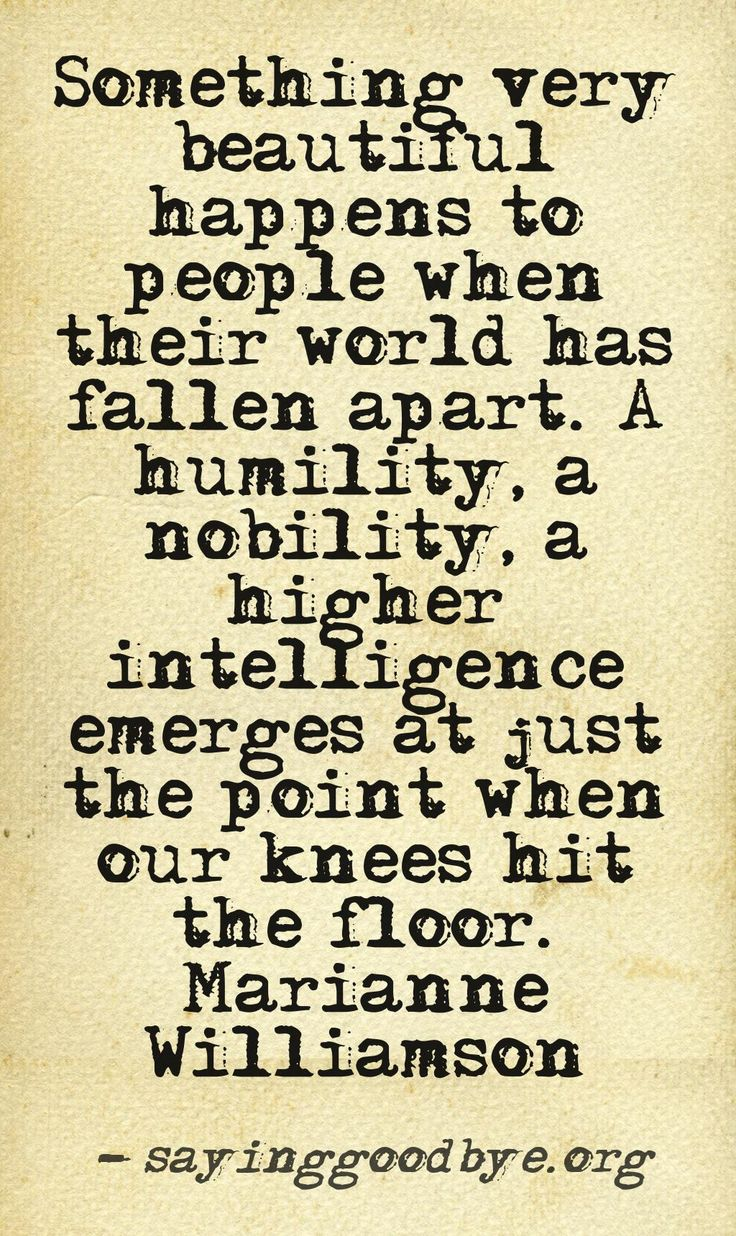Something very beautiful happens to people when their world has fallen apart.