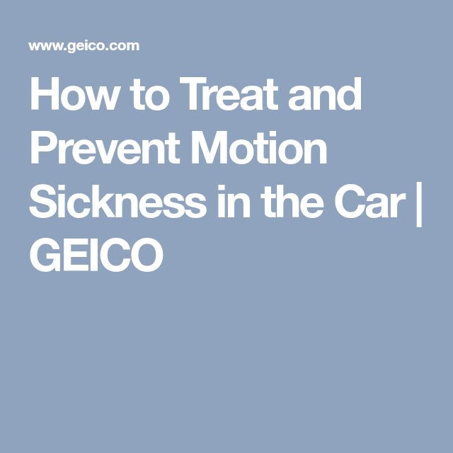 How to Treat and Prevent Motion Sickness in the Car | GEICO