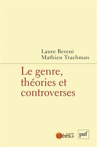 Le genre, théories et controverses / Laure Bereni, 2014 http://bu.univ-angers.fr/rechercher/description?notice=000609007