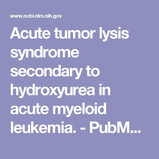 Acute tumor lysis syndrome secondary to hydroxyurea in acute myeloid leukemia.  - PubMed - NCBI