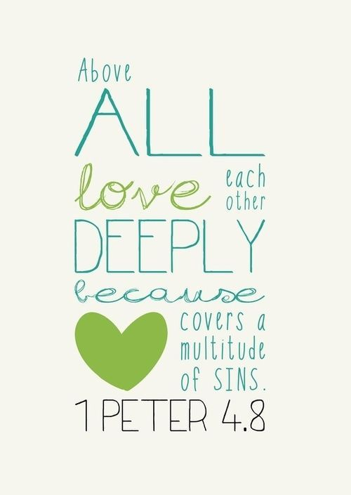 """""""Above all love each other deeply because love covers a multitude of sins."""" - 1 Peter 4:8   Love   Bible Quotes"""