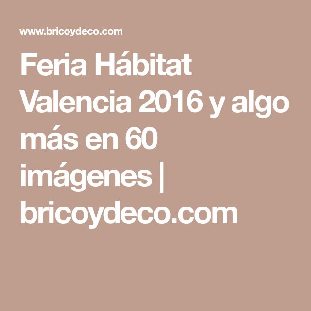 Feria Hábitat Valencia 2016 y algo más en 60 imágenes | bricoydeco.com