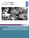 This Practical Guide analyzes social auditing experiences around the world and extracts important lessons that intend to provide practical guidance to United Nations Development Program (UNDP) and other United Nations agencies officers, advisers, and partners, as well as development practitioners, donors and governments.  It examines the required elements for the design and implementation of social audits, explains the enabling environment that make these exercises successful, and offers…