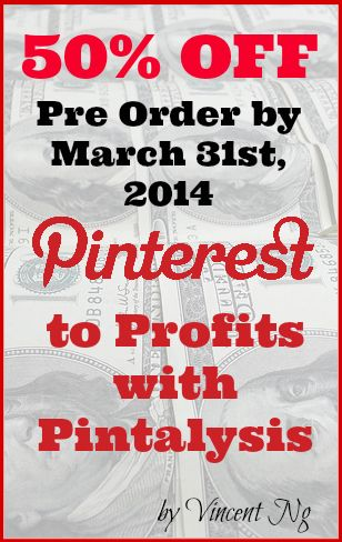 Pinterest Marketing: Pre order Pinterest to Profits with Pintalysis for 50% off before March 31st, 2014.  Vincent Ng is one of the world's top Pinterest experts, and has written for Social Media Examiner, Top Dog Social Media and Oh So Pinteresting. He helped cosmetic company Orglamix increase sales by 14% within two weeks.