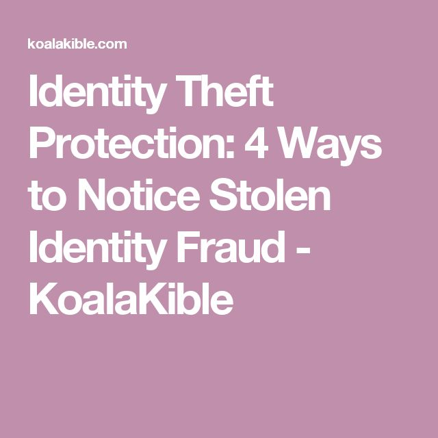 Identity Theft Protection: 4 Ways to Notice Stolen Identity Fraud - KoalaKible