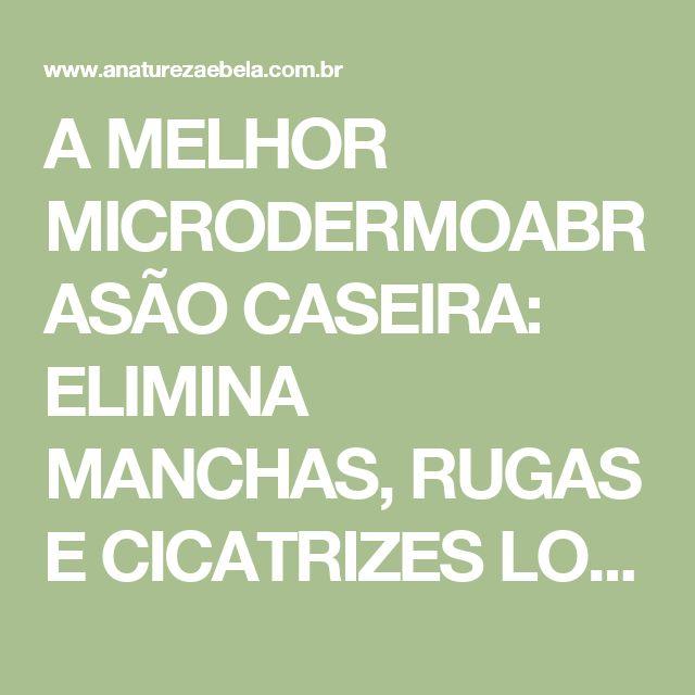 A MELHOR MICRODERMOABRASÃO CASEIRA: ELIMINA MANCHAS, RUGAS E CICATRIZES LOGO NAS PRIMEIRAS APLICAÇÕES! - A Natureza é Bela