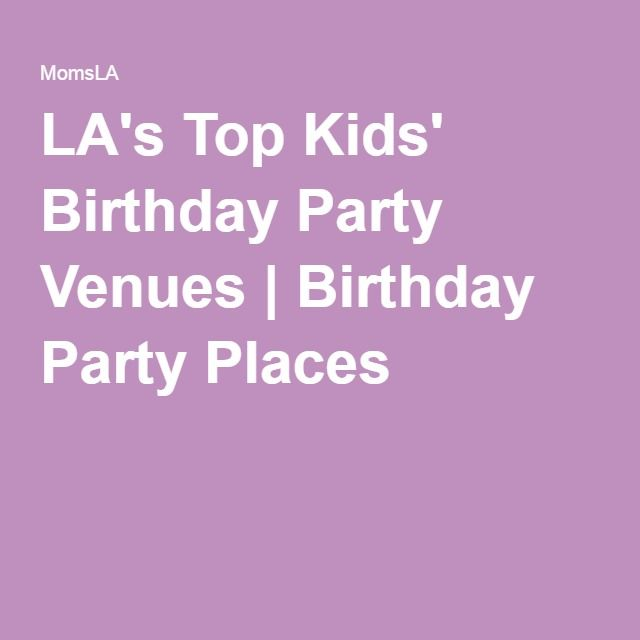 LA's Top Kids' Birthday Party Venues | Birthday Party Places