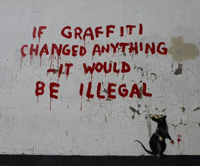 """""""Graffiti is one of the few tools you have if you have almost nothing. And even if you don't come up with a picture to cure world poverty you can make someone smile while they're having a piss.""""  ~Banksy"""