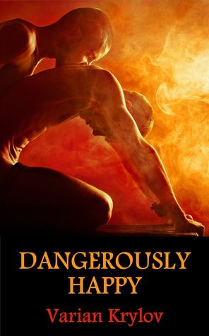 Dangerously Happy by Varian Krylov — M/M Gay Romance http://smutbookclub.com/books/dangerously-happy-by-varian-krylov/