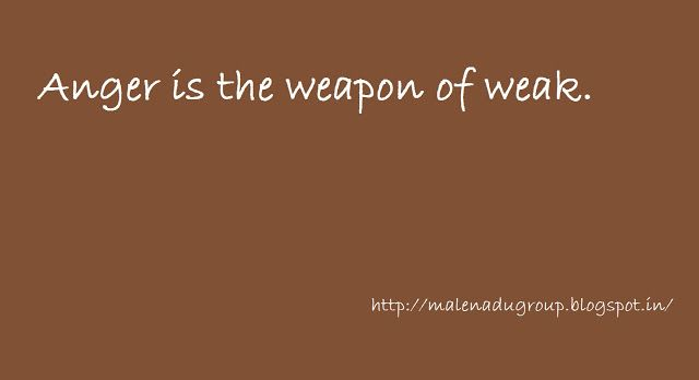 #angerquote #quotes #weaponquotes #maturethoughts   http://malenadugroup.blogspot.in/2016/04/angerquote.html