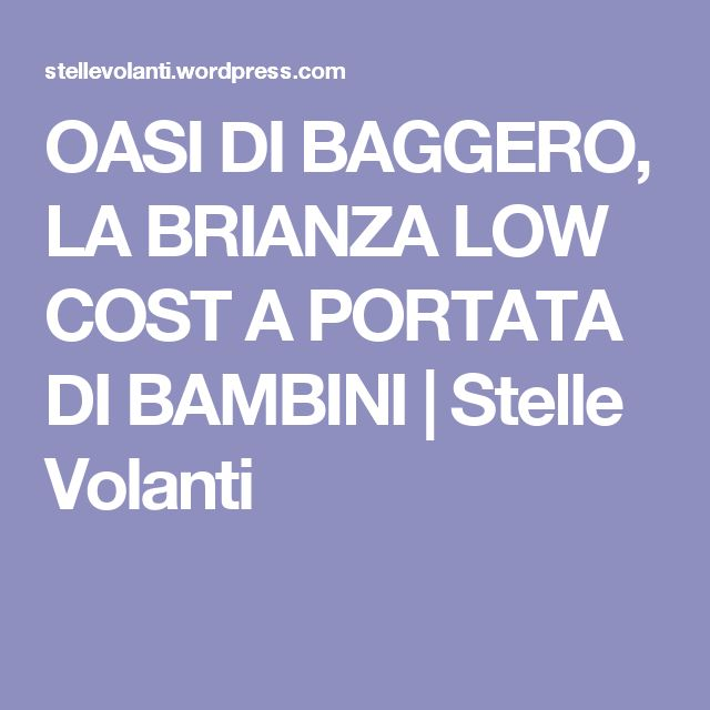 OASI DI BAGGERO, LA BRIANZA LOW COST A PORTATA DI BAMBINI | Stelle Volanti