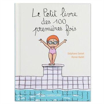 Le Petit Livre des 100 premières fois - Stéphane Daniel, Ronan Badet.