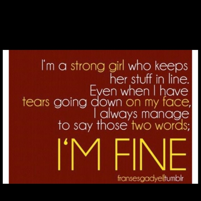 Strong girl: Strong Girls, I'M Fine, Stay Strong, Im Fine, I M Fine, Strong Women, Love Quotes, Inspiration Quotes, True Stories
