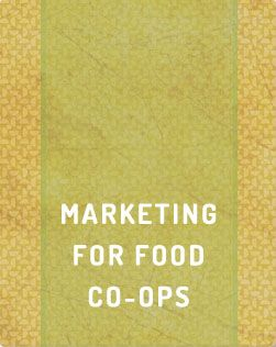 Marketing for Food Co-ops   Cultivating Food Coops