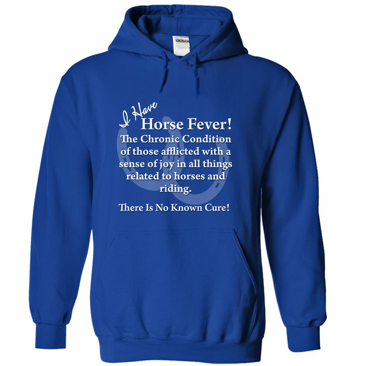Horse Fever. There Is No Known Cure!~Sweatshirts for Horse Lovers Here: https://www.sunfrog.com/Pets/Horse-Fever-There-Is-No-Known-Cure-RoyalBlue-iam6-Hoodie.html?44691