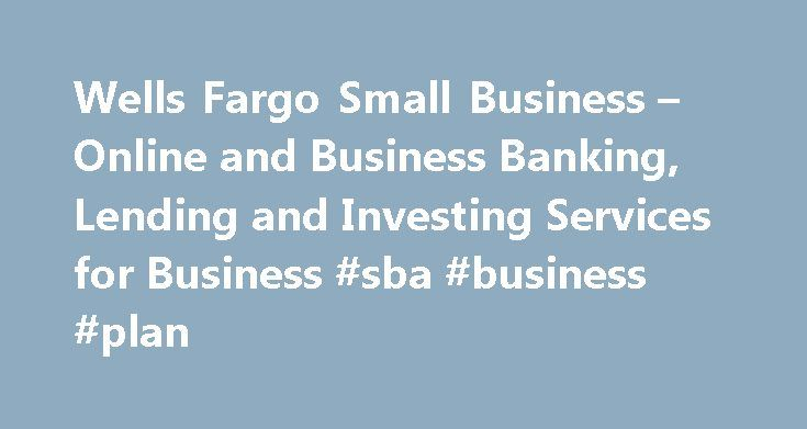 Wells Fargo Small Business – Online and Business Banking, Lending and Investing Services for Business #sba #business #plan http://business.remmont.com/wells-fargo-small-business-online-and-business-banking-lending-and-investing-services-for-business-sba-business-plan/  #small business banking # Wells Fargo Personal Next-day funding available for most transactions when funding to a Wells Fargo checking or savings account. Important notice regarding use of cookies: By continuing to use this…