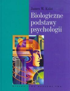 Biologiczne podstawy psychologii - Kalat James W.