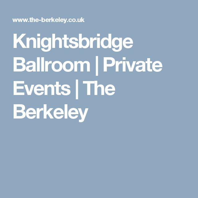 Knightsbridge Ballroom   Private Events   The Berkeley