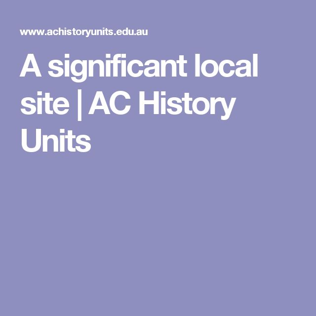 A significant local site   AC History Units