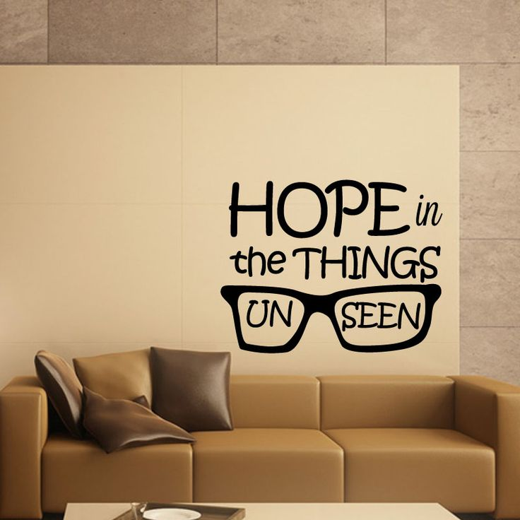 Hope Quote Wall Decal  HOPE in the things unseen with the spectacles wall mural when placed on the wall of your living room, will increase your faith in HOPE. Hope is the essence of life. Without Home life is difficult and boring. Buy this elegant Hope wall mural for your home walls and make your walls inspiring. This wall decal is non-toxic and waterproof. It will decorate your home just in minutes. It is easy to install and comes with a free manual.