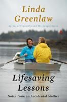 Lifesaving lessons : notes from an accidental mother by Linda Greenlaw ---- Famed swordfish boat captain Linda Greenlaw faces her greatest battle with nature—a newly adopted teenage daughter. (Mar)