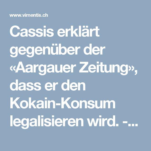 Cassis erklärt gegenüber der «Aargauer Zeitung», dass er den Kokain-Konsum legalisieren wird. - Vimentis Dialog