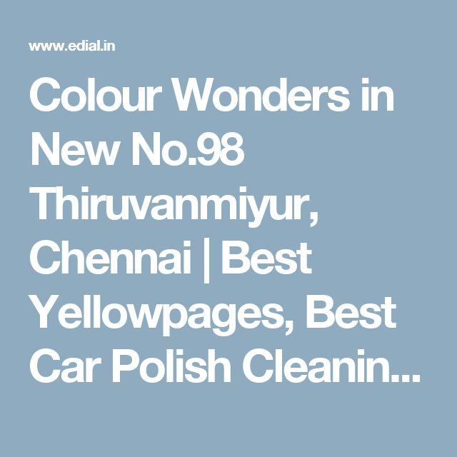 Colour Wonders in New No.98 Thiruvanmiyur, Chennai   Best Yellowpages, Best Car Polish Cleaning Service, India