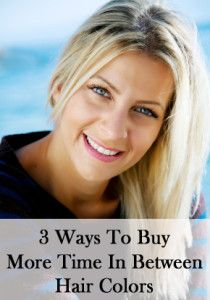 3 Ways to buy more time in between hair colors.