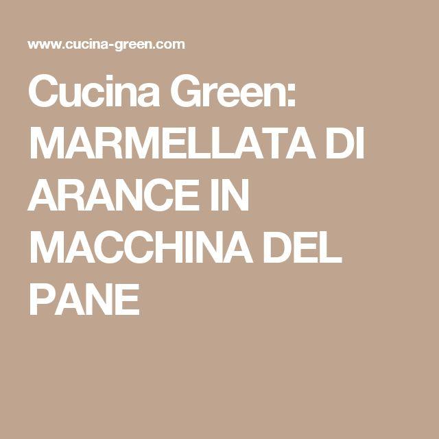 Cucina Green: MARMELLATA DI ARANCE IN MACCHINA DEL PANE
