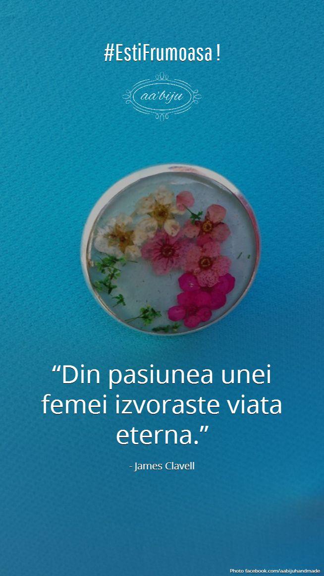 #EstiFrumoasa #loveAAbiju  Din pasiunea unei femei izvoraste viata eterna. #citate #bijuterii #handmade