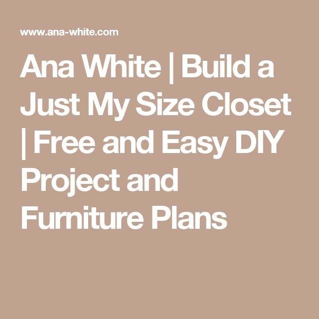 Ana White | Build A Just My Size Closet | Free And Easy DIY Project And