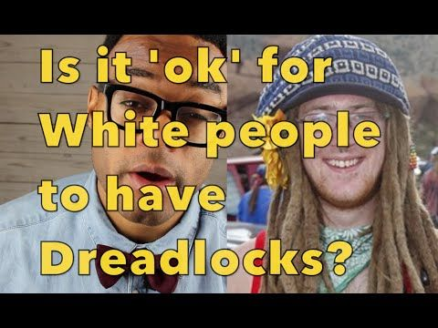 What Is Cultural Appropriation? Is it ok for White People To have dreadl...