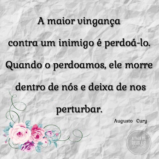 A maior vingança contra um inimigo é perdoá-lo. Quando o perdoamos, ele morre dentro de nós e deixa de nos perturbar.  Augusto   Cury