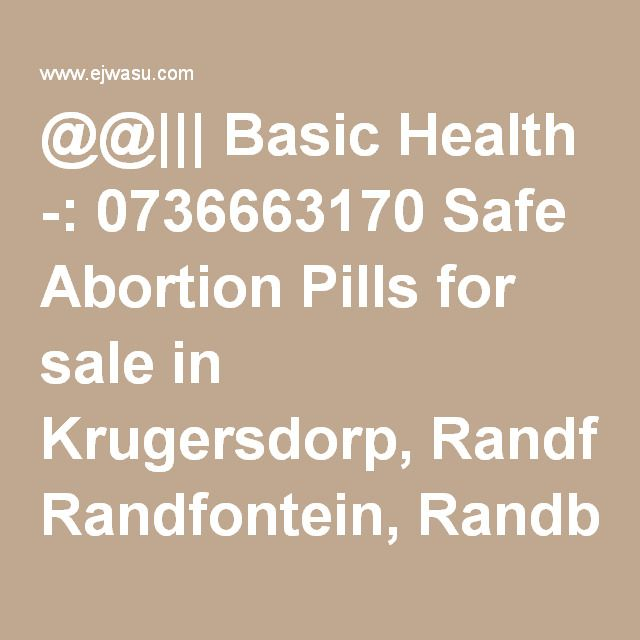 @@||| Basic Health -: 0736663170 Safe Abortion Pills for sale in Krugersdorp, Randfontein, Randburg, Soweto, Germiston - Business & Services - Afram Plains South - Hotel