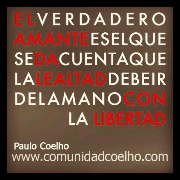 «El verdadero amante es el que se da cuenta que la lealtad debe ir de la mano con la libertad» - @Paulo Coelho - www.instagram.com/comunidadcoelho www.comunidadcoelho.com
