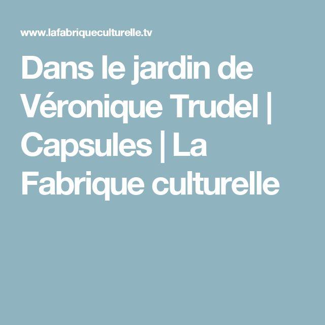 Dans le jardin de Véronique Trudel | Capsules | La Fabrique culturelle