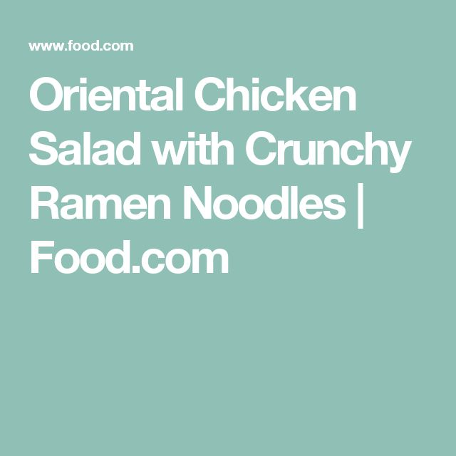 Oriental Chicken Salad with Crunchy Ramen Noodles | Food.com