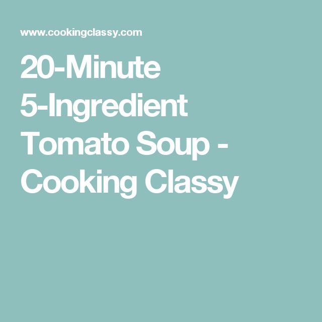 20-Minute 5-Ingredient Tomato Soup - Cooking Classy