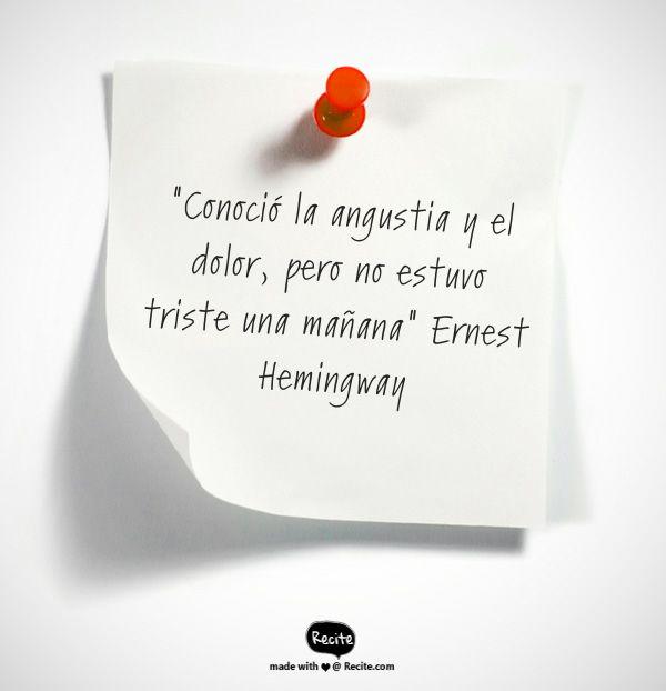 """""""Conoció la angustia y el dolor, pero no estuvo triste una mañana"""" Ernest Hemingway #frases #citas"""