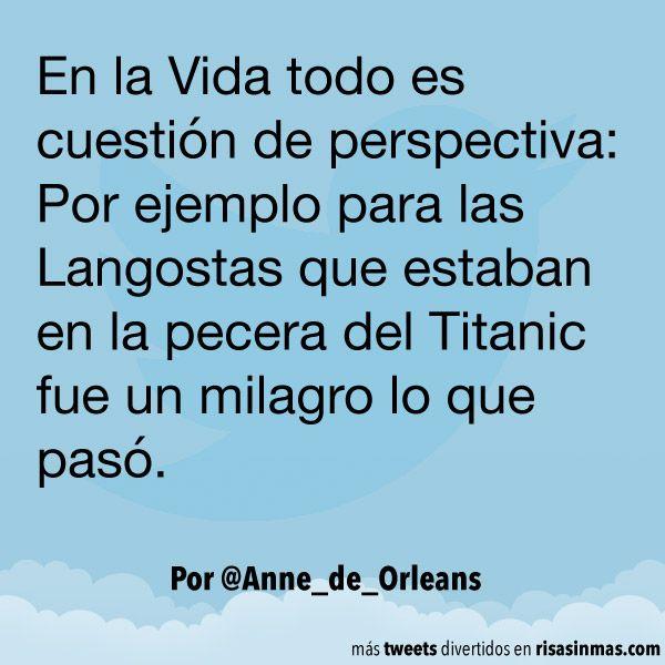 En la Vida todo es cuestión de perspectiva: Por ejemplo para las Langostas que estaban en la pecera del Titanic fue un milagro lo que pasó. Por @Anne_de_Orleans.