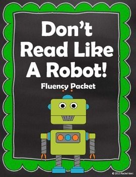 Students having trouble reading with fluency? Are they speed reading through all the punctuation, sounding like a robot? This Don't Read Like A Robot! Fluency Packet focuses on how to read smoothly, not choppy like a robot.